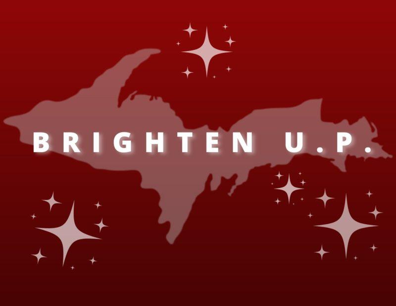 Image of Michigan's Upper Peninsula with Brighten U.P. text